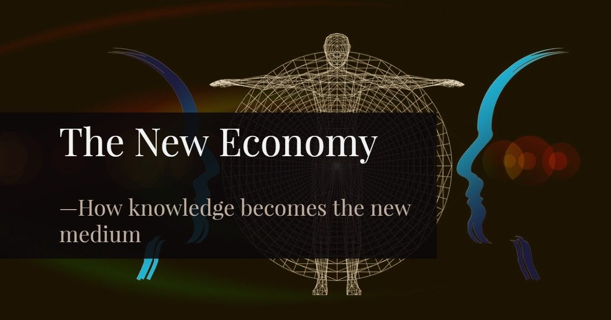 The New Economic Medium Is Knowledge