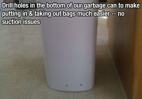 Poke holes in trash cans to prevent vacuum type suction that gives you resistance.
