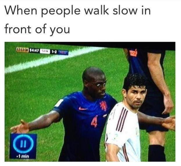 People walk slow in front of you